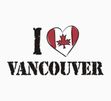 I Love Vancouver Canada by HolidayT-Shirts