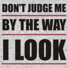 Don't Judge Me By The Way I Look by Barbo