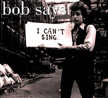 Bob Dylan Can't Sing his sign reads by michaelroman