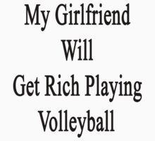 My Girlfriend Will Get Rich Playing Volleyball  by supernova23