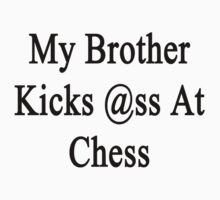 My Brother Kicks Ass At Chess  by supernova23