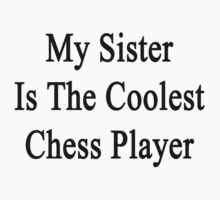My Sister Is The Coolest Chess Player  by supernova23