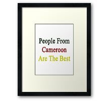 People From Cameroon Are The Best Framed Print