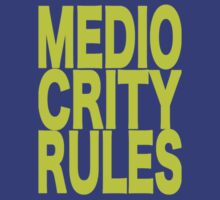 Mediocrity Rules by lynchboy