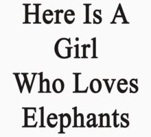 Here Is A Girl Who Loves Elephants  by supernova23