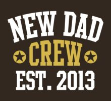 NEW DAD CREW EST 2013 2Colors by MILK-Lover