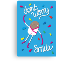 Dont Worry - Smile Canvas Print