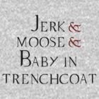 Jerk, and Moose, and baby in trenchcoat by Livin-the-Shire