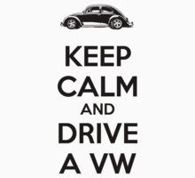 Keep Calm and Drive A VW by Barbo