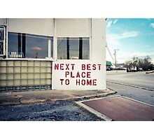 Next Best Place To Home Photographic Print