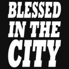 Blessed In The City-White Text by ReachOne