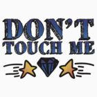 Don't Touch Me by bohemianmermaid