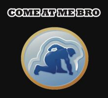 Come At Me Bro 2.0 by MrCuddles