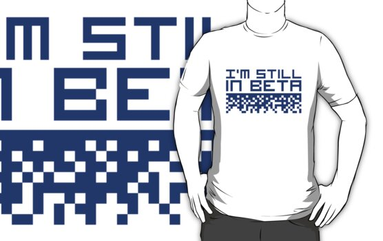 I'm Still In Beta by Style-O-Mat