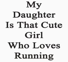 My Daughter Is That Cute Girl Who Loves Running  by supernova23