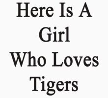 Here Is A Girl Who Loves Tigers  by supernova23