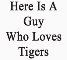 Here Is A Guy Who Loves Tigers  by supernova23