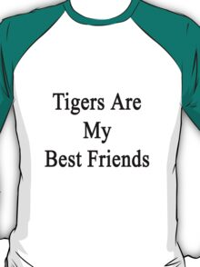 Tigers Are My Best Friends  T-Shirt