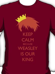 Keep Calm Because Weasley Is Our King T-Shirt