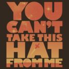 You Can&#x27;t Take this HAT From Me - Orange Edition by geekchic  tees
