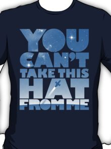 You Can't Take this HAT From Me  - Blue Edition T-Shirt