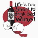 Life's Too Short Bad Wine by GeekLab