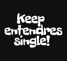 Keep entendres single! by digerati