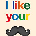 I like your moustache by drunkonwater