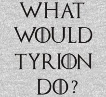 What Would Tyrion Do? by best-designs