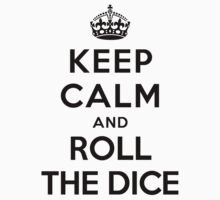 Keep Calm and Roll the Dice (white) by Yiannis  Telemachou