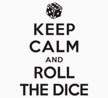 Keep Calm and Roll the Dice (Alternative white) by Yiannis  Telemachou