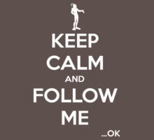 Keep Calm and Follow Me (White Text) by dbizal