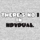 "There's no ""I"" in NDVDUAL. by Spectoral"