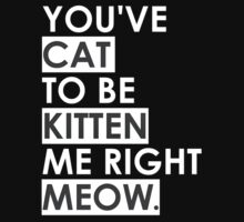 You've CAT To Be KITTEN Me Right MEOW. - Ver. 2 by CalumCJL
