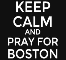 #PRAYFORBOSTON-Keep Calm [White] by imjesuschrist