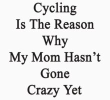 Cycling Is The Reason Why My Mom Hasn't Gone Crazy Yet by supernova23