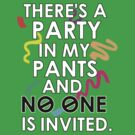 There's a party in my pants and NO ONE is invited.  by nimbusnought