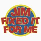 Jim Fixed It For Me by crazytees