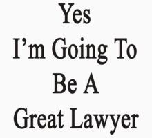 Yes I'm Going To Be A Great Lawyer by supernova23