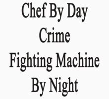 Chef By Day Crime Fighting Machine By Night  by supernova23