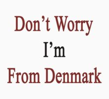 Don't Worry I'm From Denmark  by supernova23