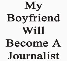 My Boyfriend Will Become A Journalist  by supernova23