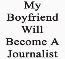 My Boyfriend Will Become A Journalist  by supernova23