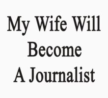 My Wife Will Become A Journalist by supernova23