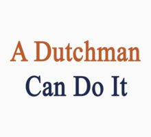 A Dutchman Can Do It by supernova23