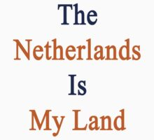 The Netherlands Is My Land  by supernova23