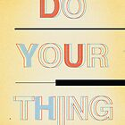 Do Your Thing by dhdesigns25