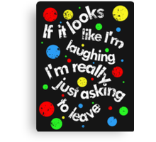 If it looks like I'm laughing Canvas Print