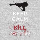 keep calm and kill zombie  by vincent92