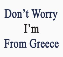 Don't Worry I'm From Greece  by supernova23